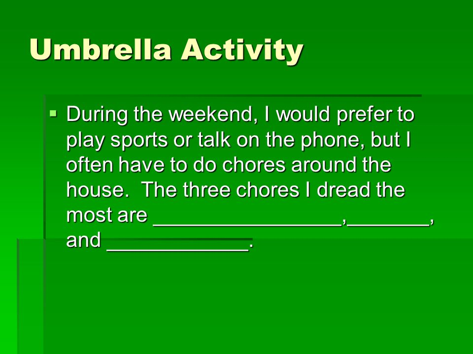 Umbrella Activity  During the weekend, I would prefer to play sports or talk on the phone, but I often have to do chores around the house.