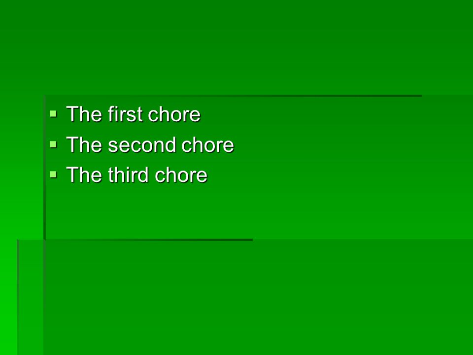  The first chore  The second chore  The third chore