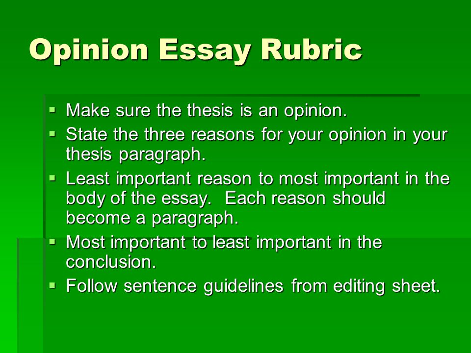 Opinion Essay Rubric  Make sure the thesis is an opinion.