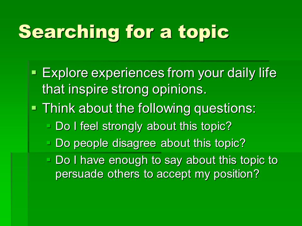 Searching for a topic  Explore experiences from your daily life that inspire strong opinions.