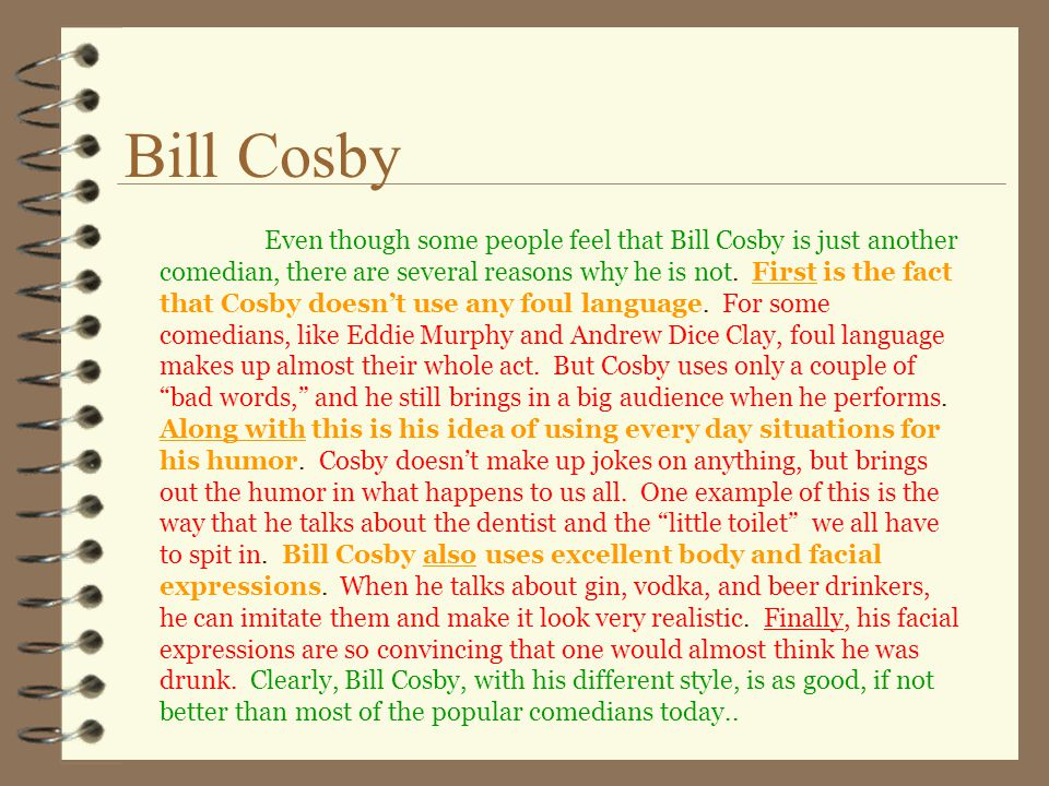 Bill Cosby Even though some people feel that Bill Cosby is just another comedian, there are several reasons why he is not.
