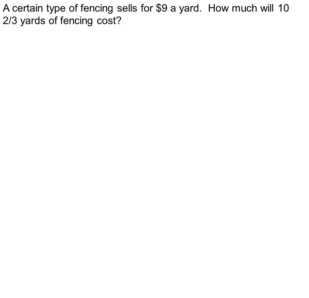 A certain type of fencing sells for $9 a yard. How much will 10 2/3 yards of fencing cost?