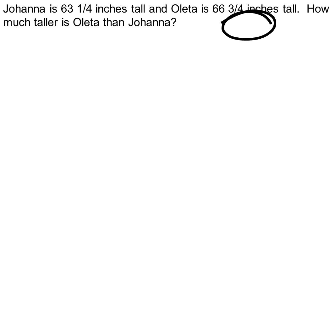 Johanna is 63 1/4 inches tall and Oleta is 66 3/4 inches tall. How much taller is Oleta than Johanna?