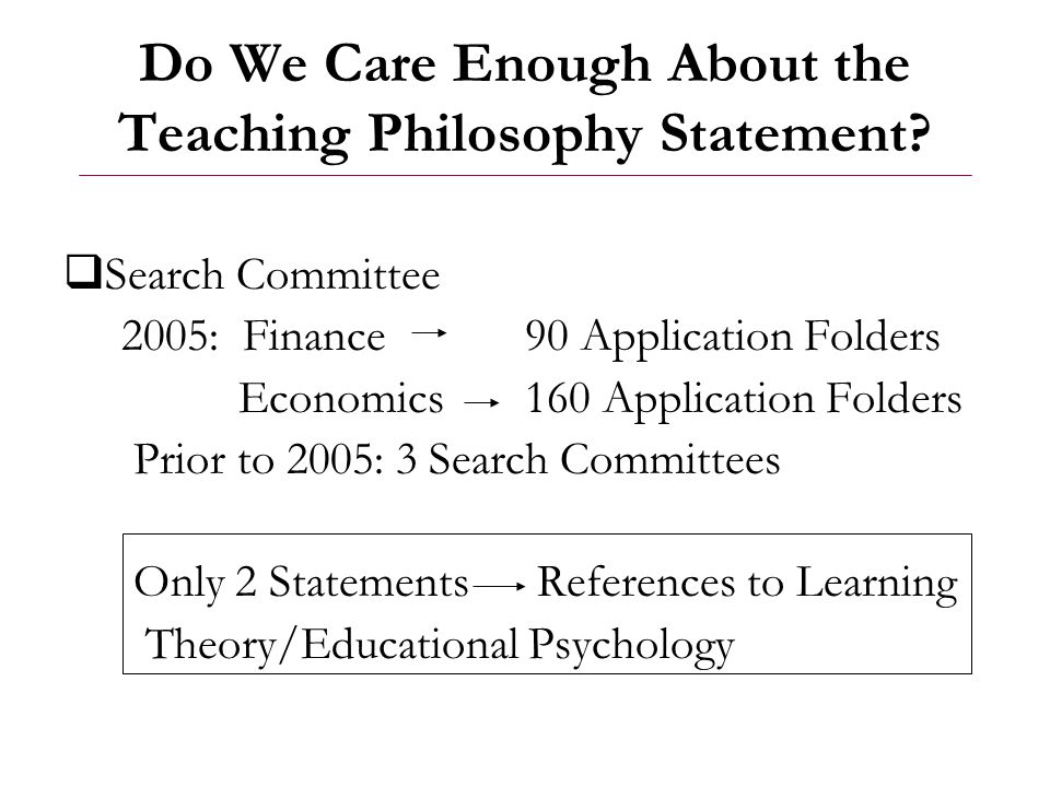 Do We Care Enough About the Teaching Philosophy Statement?  Search Committee 2005: Finance 90 Application Folders Economics 160 Application Folders P