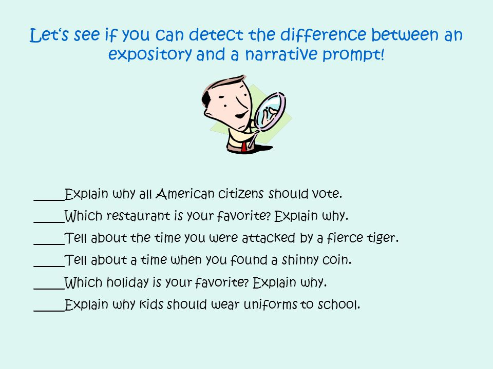 Let's see if you can detect the difference between an expository and a narrative prompt! _____Explain why all American citizens should vote. _____Whic