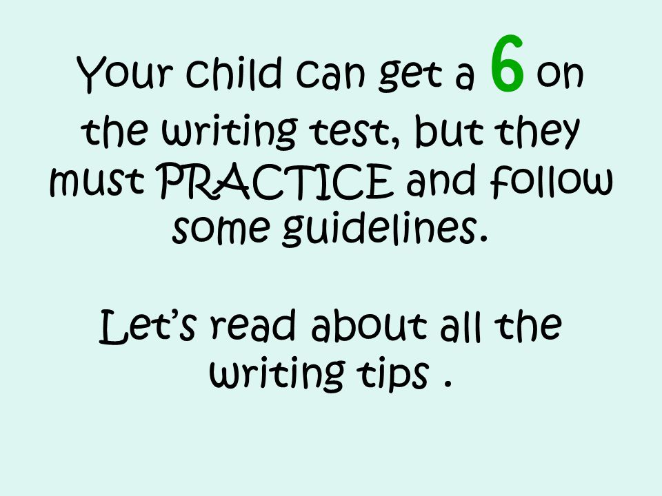 Your child can get a 6 on the writing test, but they must PRACTICE and follow some guidelines. Let's read about all the writing tips.