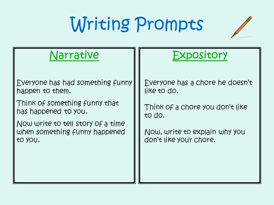 Writing Prompts NarrativeExpository Everyone has had something funny happen to them. Think of something funny that has happened to you. Now write to t