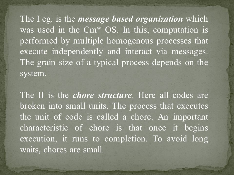 The I eg. is the message based organization which was used in the Cm* OS.