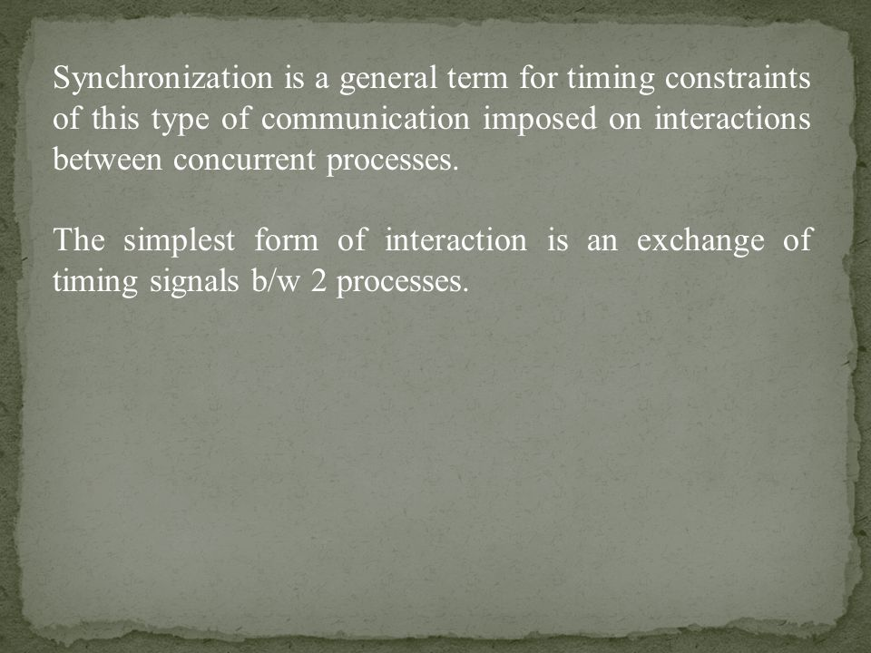 Synchronization is a general term for timing constraints of this type of communication imposed on interactions between concurrent processes.