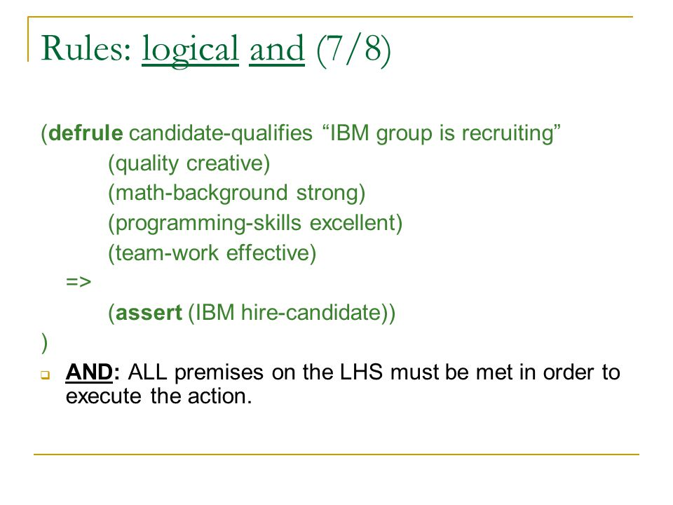 "Rules: logical and (7/8) (defrule candidate-qualifies ""IBM group is recruiting"" (quality creative) (math-background strong) (programming-skills excell"