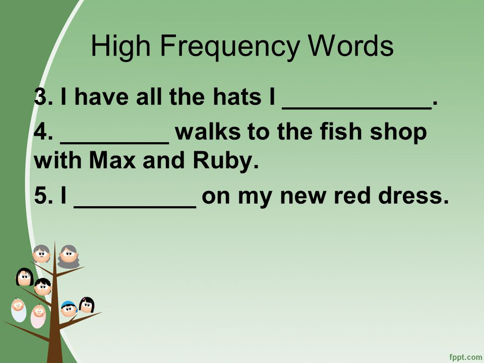 High Frequency Words 1.Dad will toss a call for me to __________.