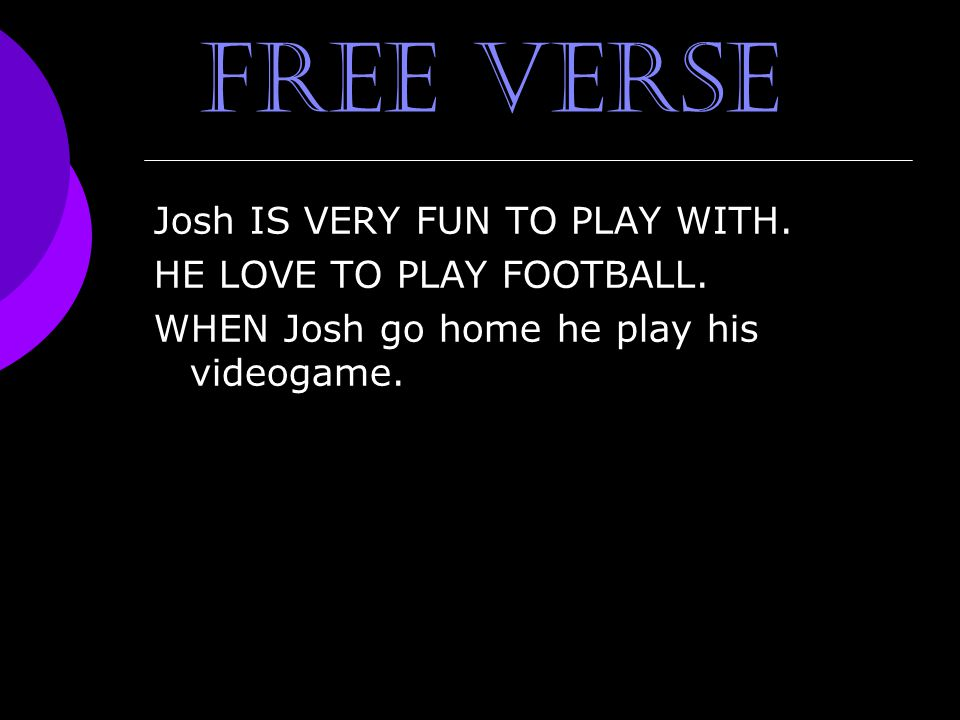 free verse Josh IS VERY FUN TO PLAY WITH. HE LOVE TO PLAY FOOTBALL.