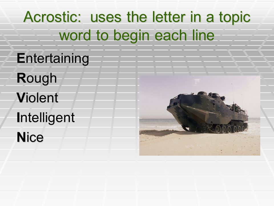Acrostic: uses the letter in a topic word to begin each line Entertaining Rough Violent I Intelligent Nice