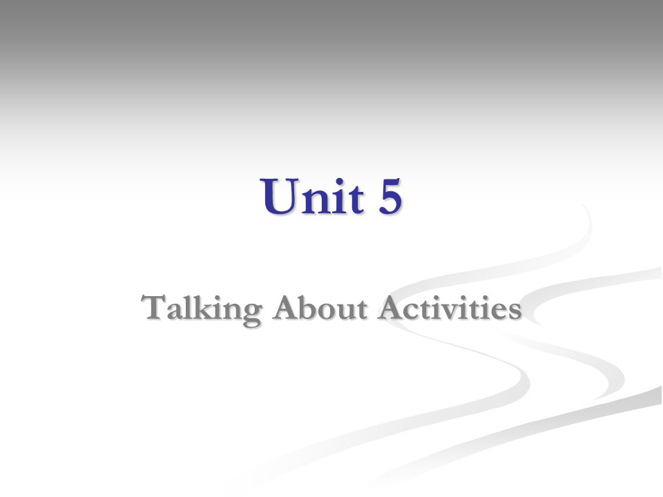 Unit 5 Talking About Activities