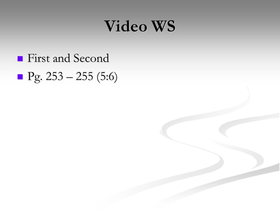 Video WS First and Second First and Second Pg. 253 – 255 (5:6) Pg. 253 – 255 (5:6)