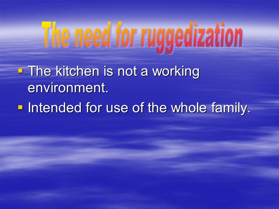  The kitchen is not a working environment.  Intended for use of the whole family.
