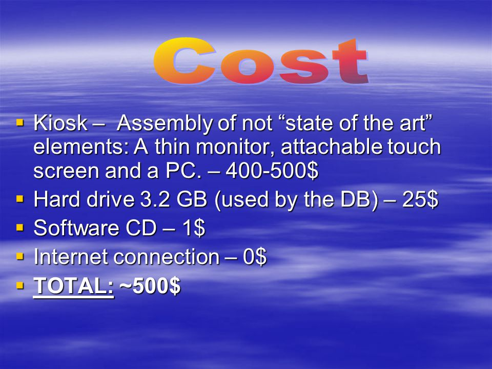  Kiosk – Assembly of not state of the art elements: A thin monitor, attachable touch screen and a PC.