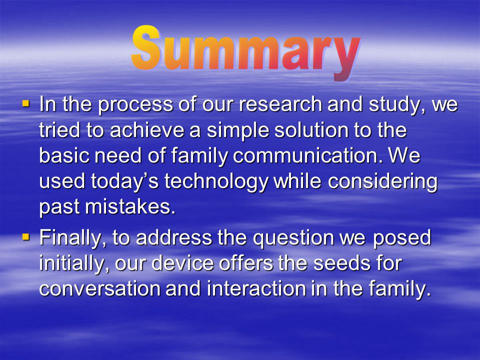  In the process of our research and study, we tried to achieve a simple solution to the basic need of family communication.