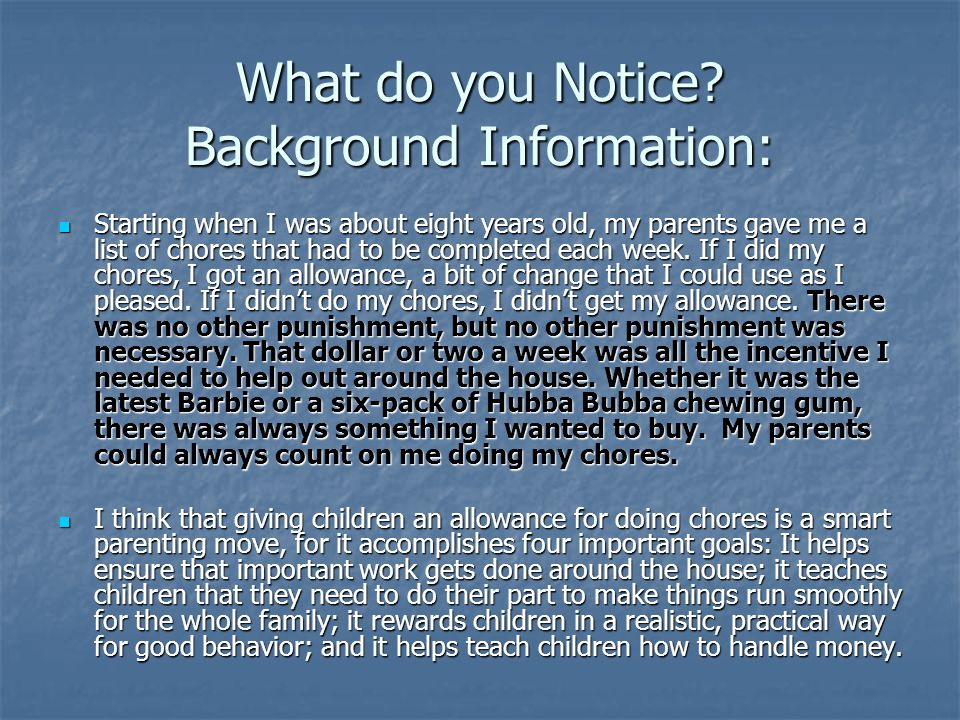 What do you Notice? Background Information: Starting when I was about eight years old, my parents gave me a list of chores that had to be completed ea