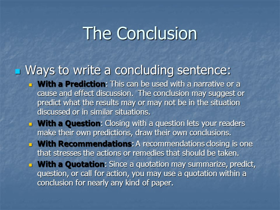 The Conclusion Ways to write a concluding sentence: Ways to write a concluding sentence: With a Prediction: This can be used with a narrative or a cau