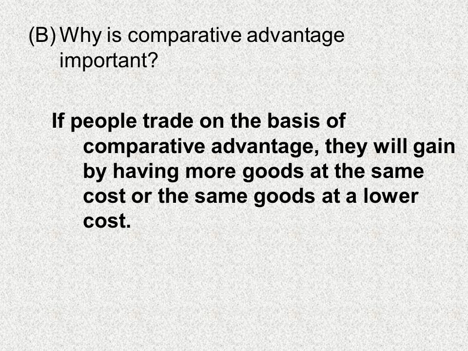 (B)Why is comparative advantage important.