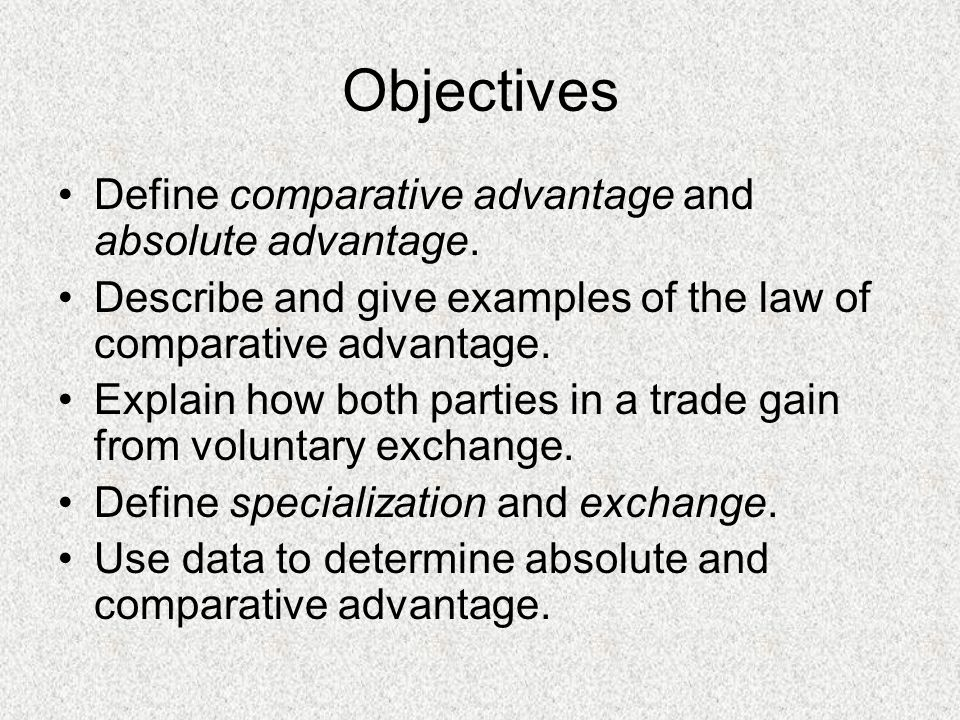 Objectives Define comparative advantage and absolute advantage.