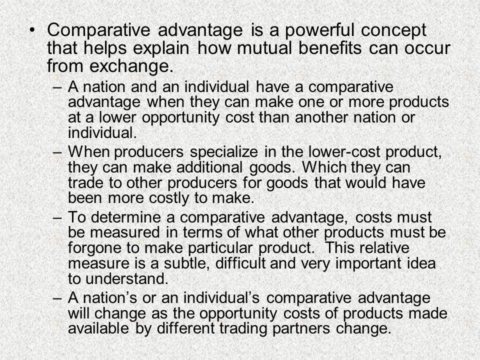 Comparative advantage is a powerful concept that helps explain how mutual benefits can occur from exchange.