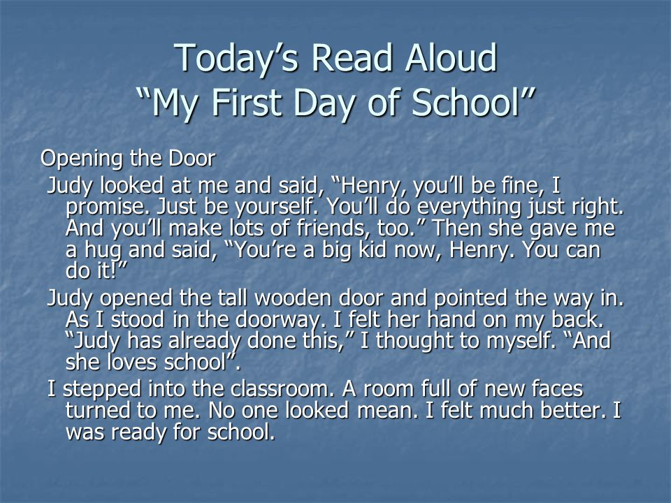 Today's Read Aloud My First Day of School Opening the Door Judy looked at me and said, Henry, you'll be fine, I promise.