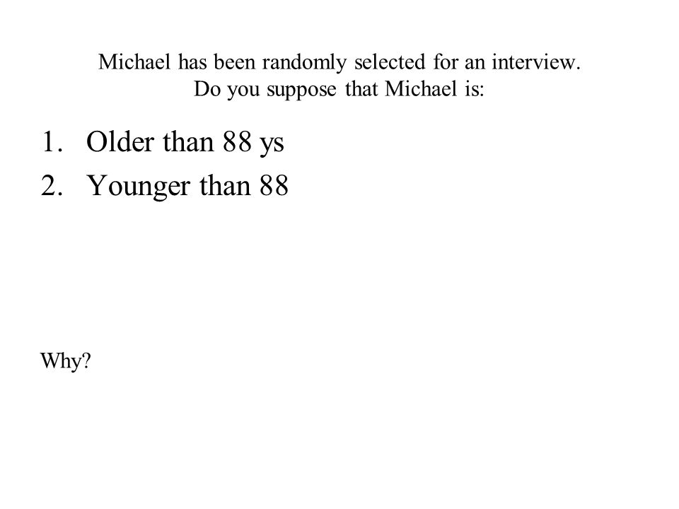 Michael has been randomly selected for an interview.