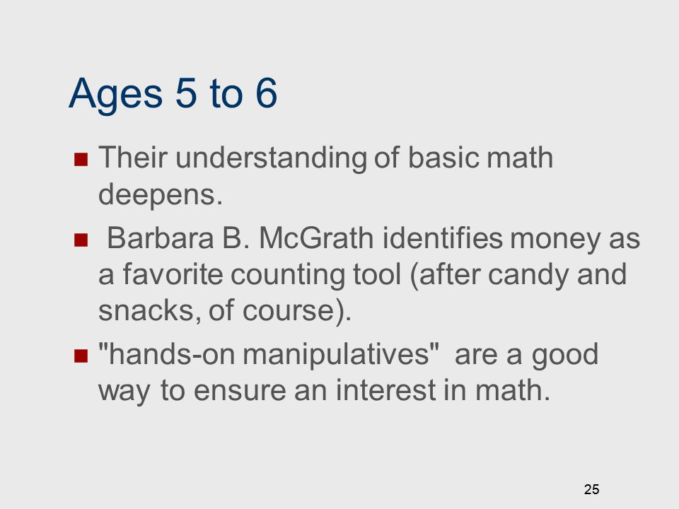 25 Ages 5 to 6 Their understanding of basic math deepens.