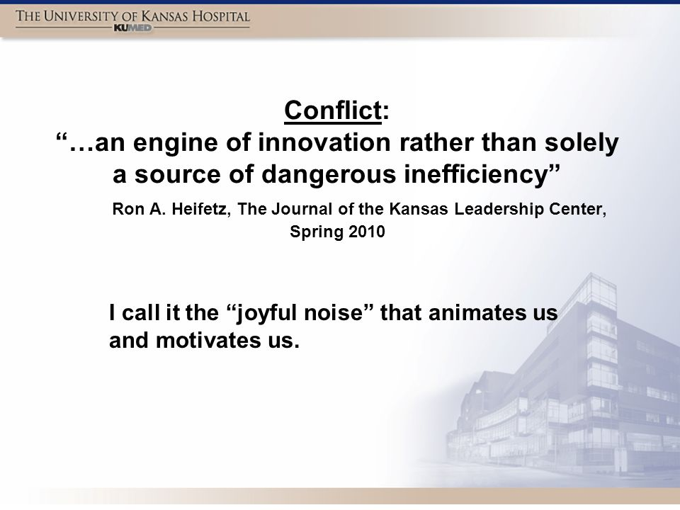 Conflict: …an engine of innovation rather than solely a source of dangerous inefficiency Ron A.