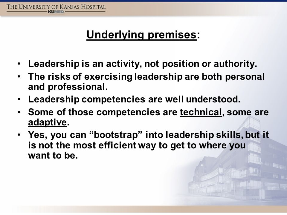 Underlying premises: Leadership is an activity, not position or authority.