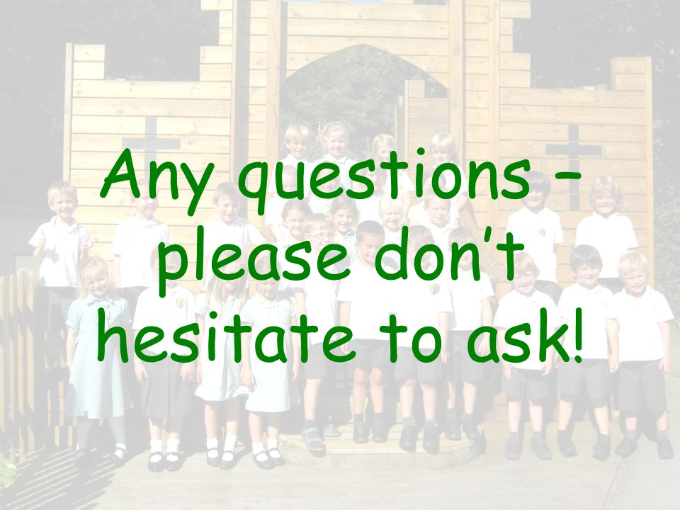 Any questions – please don't hesitate to ask!