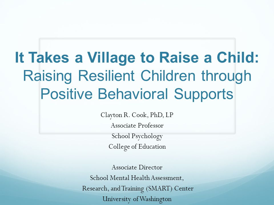 It Takes a Village to Raise a Child: Raising Resilient Children through Positive Behavioral Supports Clayton R.