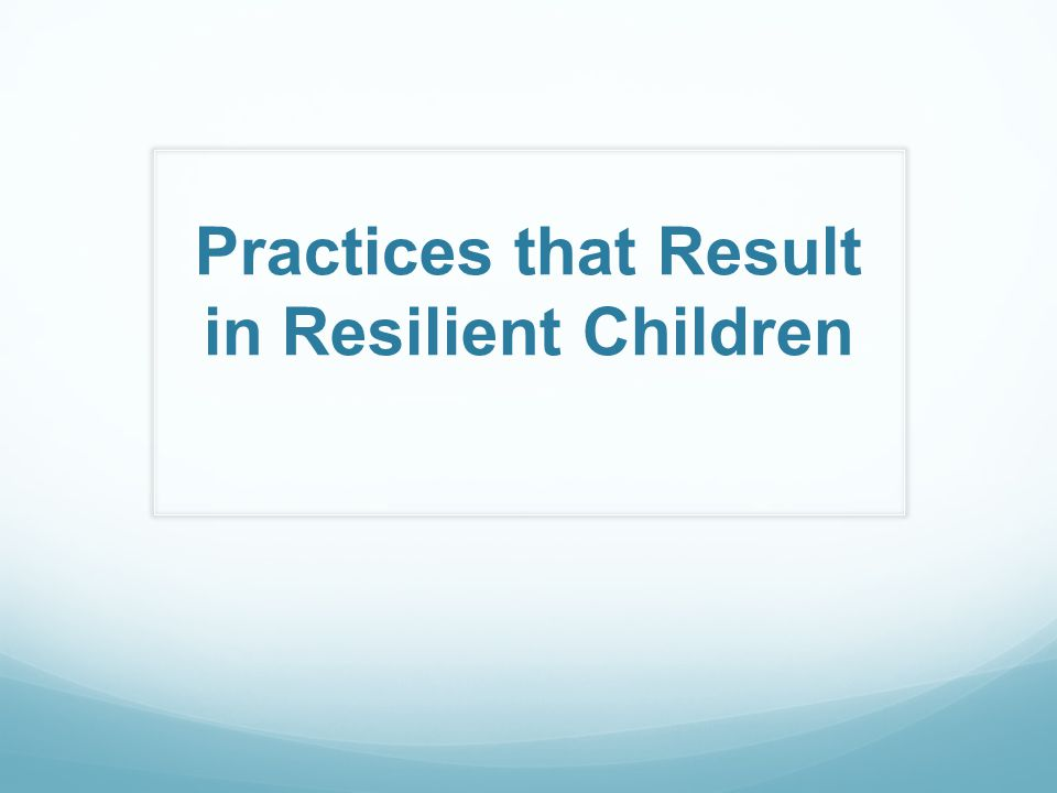 Practices that Result in Resilient Children