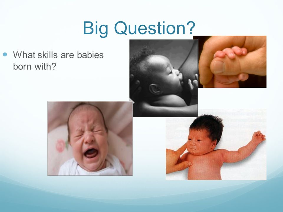 Big Question? What skills are babies born with?