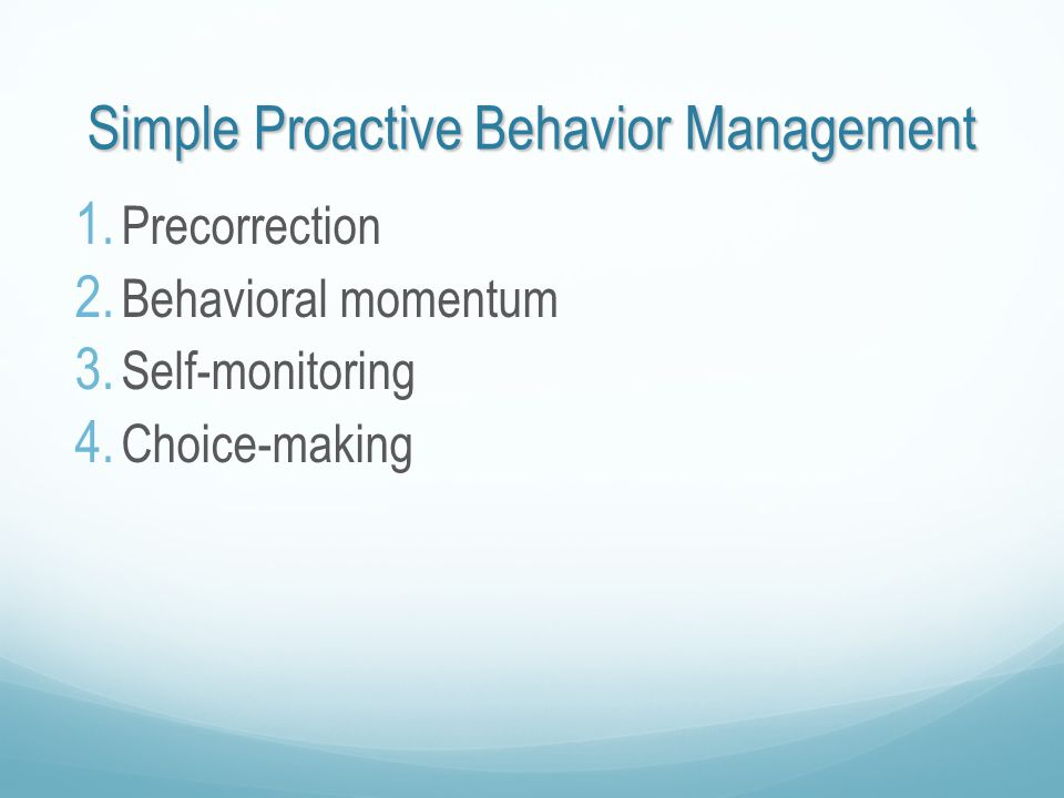 Simple Proactive Behavior Management 1. Precorrection 2.