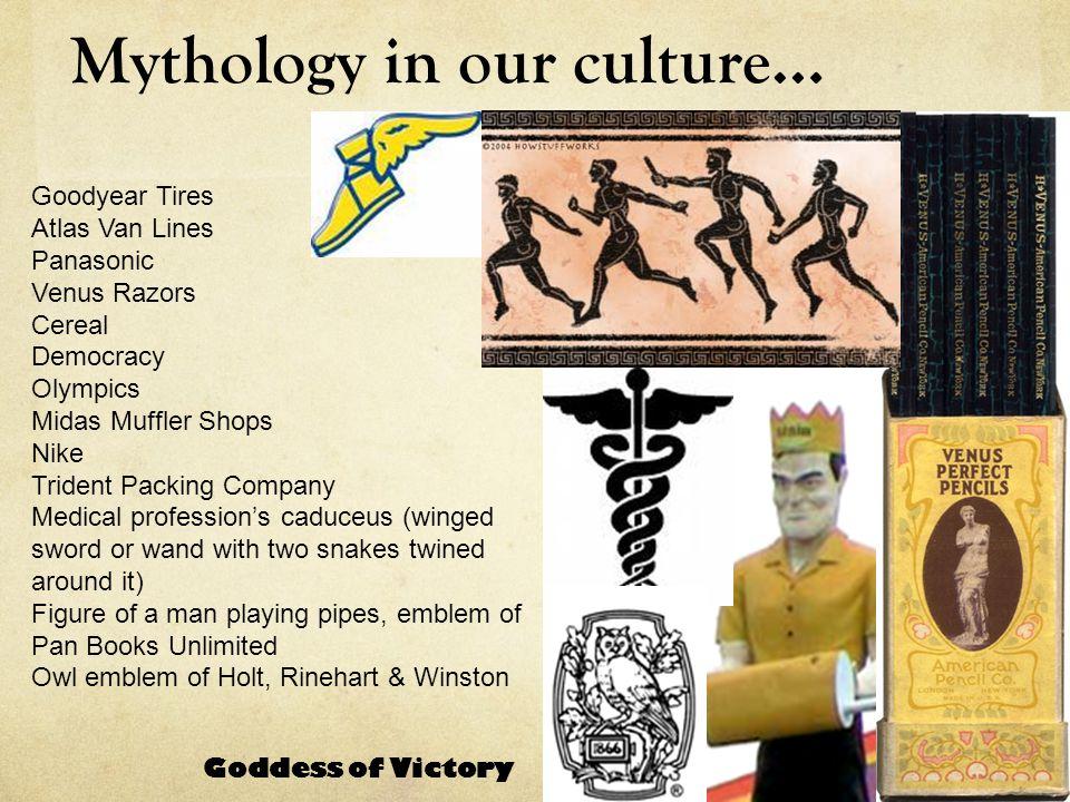 Mythology in our culture… Goodyear Tires Atlas Van Lines Panasonic Venus Razors Cereal Democracy Olympics Midas Muffler Shops Nike Trident Packing Com