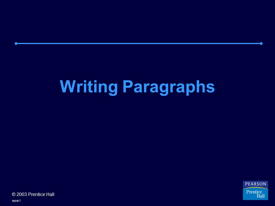 © 2003 Prentice Hall wpar1 Writing Paragraphs