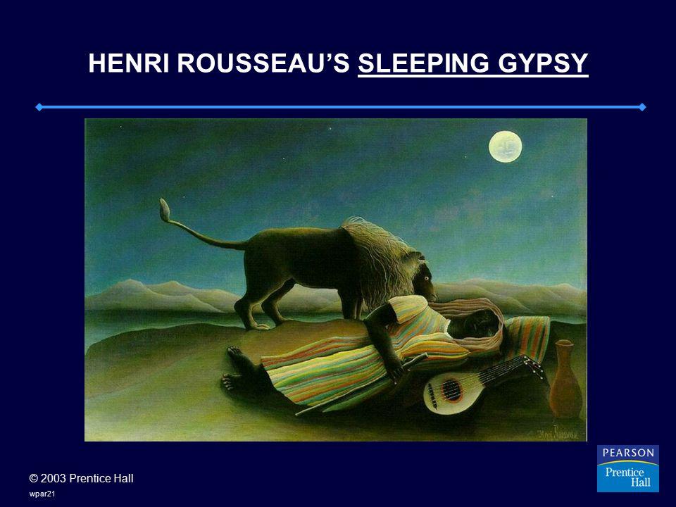 © 2003 Prentice Hall wpar21 HENRI ROUSSEAU'S SLEEPING GYPSY