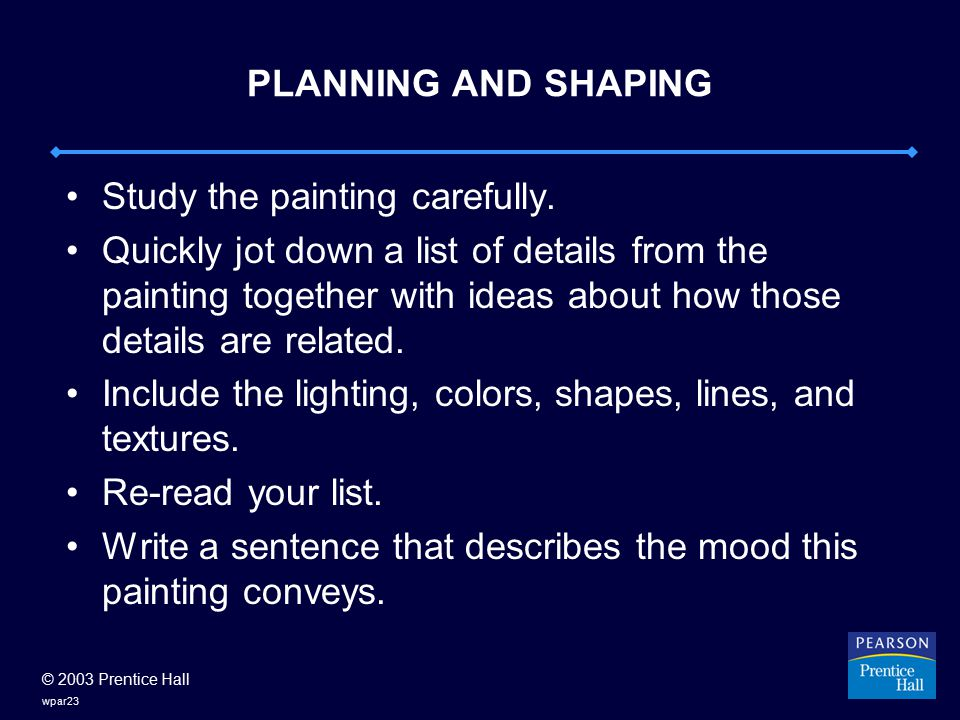© 2003 Prentice Hall wpar23 PLANNING AND SHAPING Study the painting carefully.