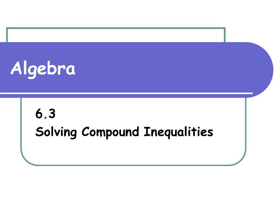 Algebra 6.3 Solving Compound Inequalities