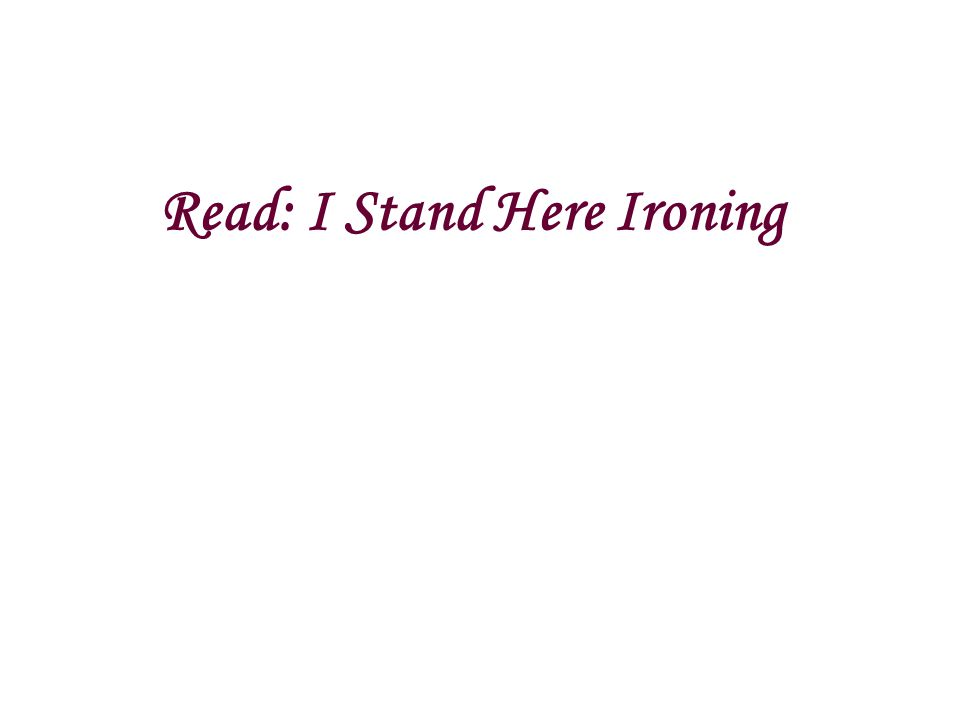 Read: I Stand Here Ironing