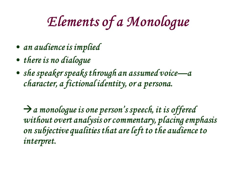 Elements of a Monologue an audience is implied there is no dialogue she speaker speaks through an assumed voice—a character, a fictional identity, or