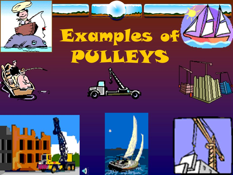 TYPES OF PULLEYS MOVABLE PULLEY (for lifting or lowering heavy objects)  Moves along with LOAD  Reduces EFFORT  Increases DISTANCE