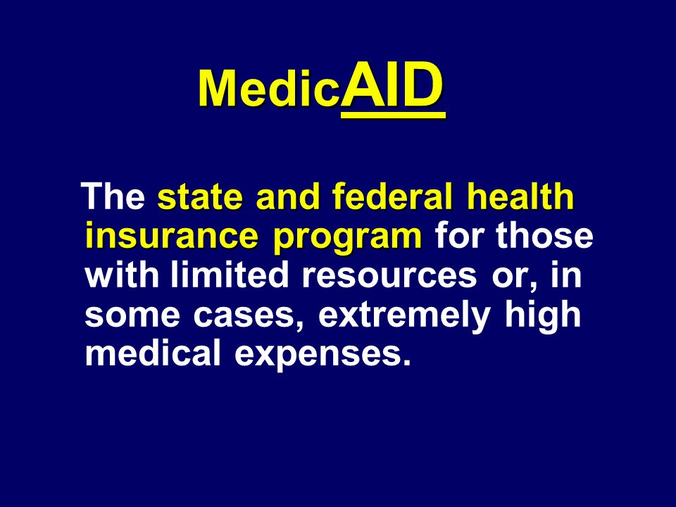 state and federal health insurance program The state and federal health insurance program for those with limited resources or, in some cases, extremel