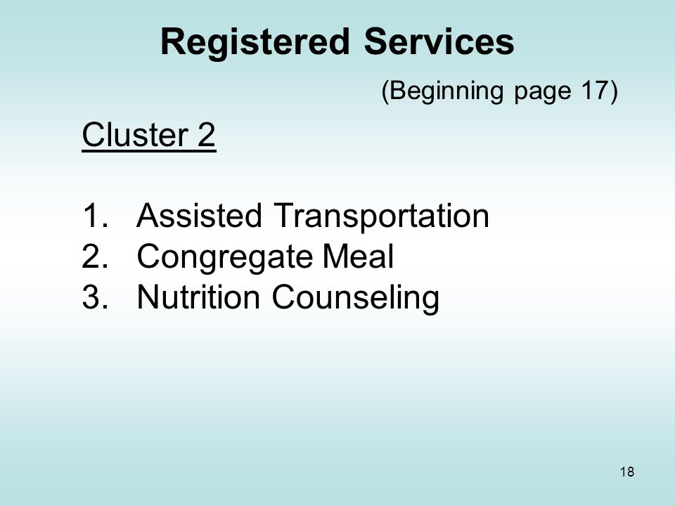17 Registered Services (Beginning page 15) Cluster 1 1.Adult Day Care/Adult Day Health 2.Case Management 3.Chore 4.Homemaker 5.HDMs 6.Personal Care