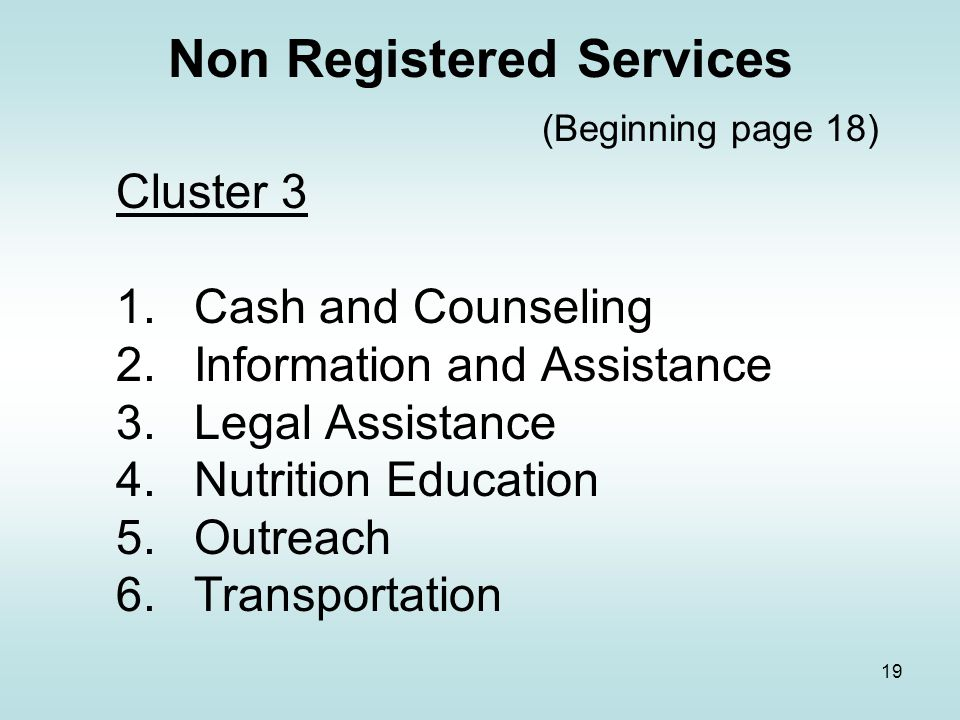 18 Registered Services (Beginning page 17) Cluster 2 1.Assisted Transportation 2.Congregate Meal 3.Nutrition Counseling