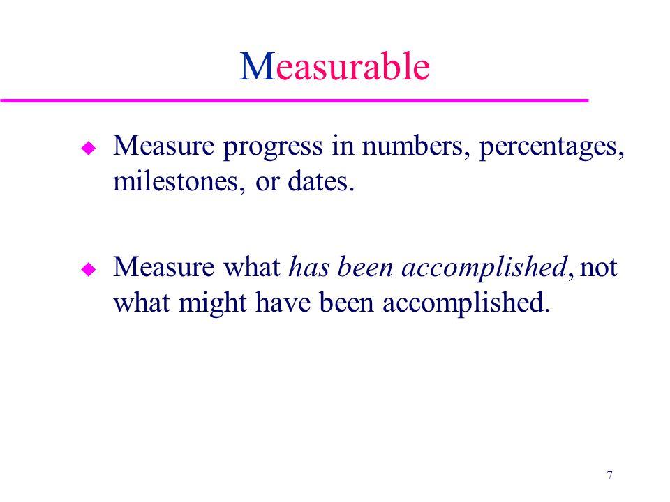 Measurable u Measure progress in numbers, percentages, milestones, or dates.