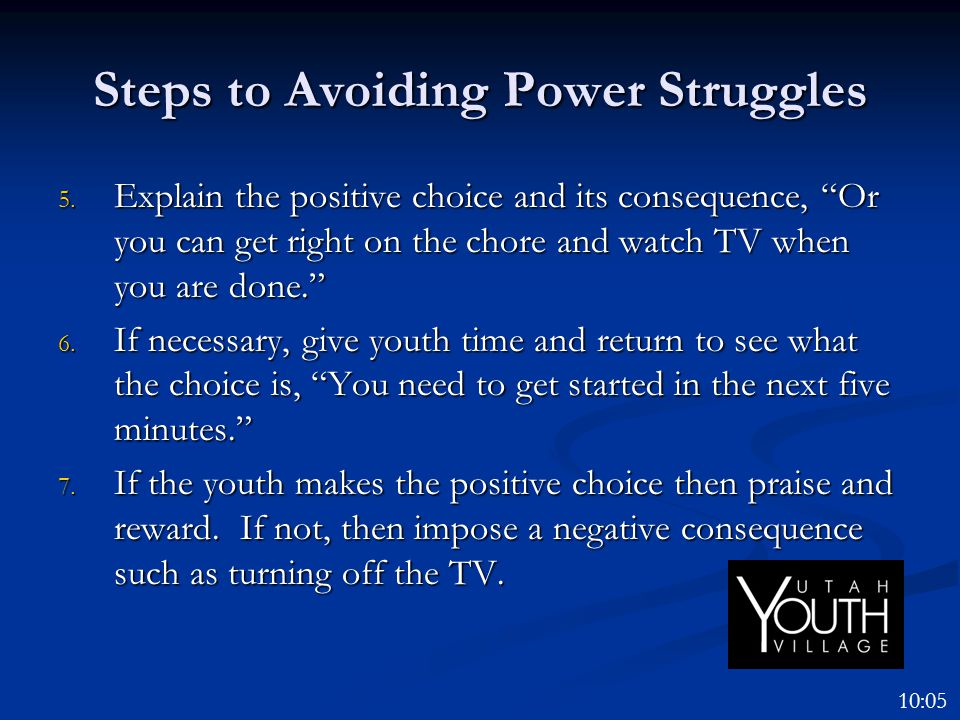 """Steps to Avoiding Power Struggles 5. Explain the positive choice and its consequence, """"Or you can get right on the chore and watch TV when you are don"""